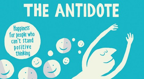 "Book Review:  ""The Antidote:  Happiness for People Who Can't Stand Positive Thinking"""